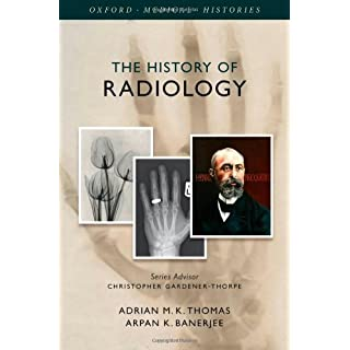 The History of Radiology (Oxford Medical Histories) 1st Edition by Thomas, Adrian M. K., Banerjee, Arpan K. (2013) Gebundene Ausgabe