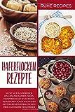 Haferflocken Rezepte: Haferflocken Rezeptbuch mit 60 leckeren Rezeptideen sowie wichtigen Hintergrundinformationen über das