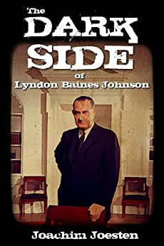 The Dark Side of Lyndon Baines Johnson by [Joesten, Joachim]