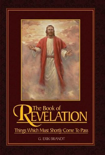 The Book of Revelation: Things Which Must Shortly Come To Pass by G. Erik Brandt (2010-02-01)