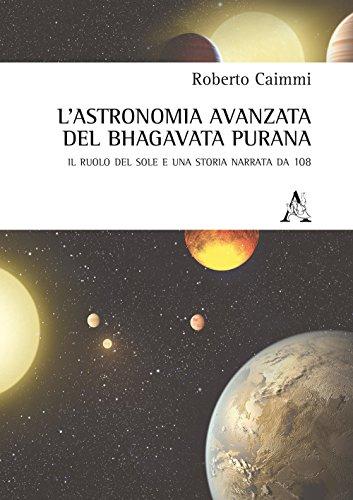 L'astronomia avanzata nel Bhagavata Purana. Il ruolo del Sole e una storia narrata da 108 por Roberto Caimmi