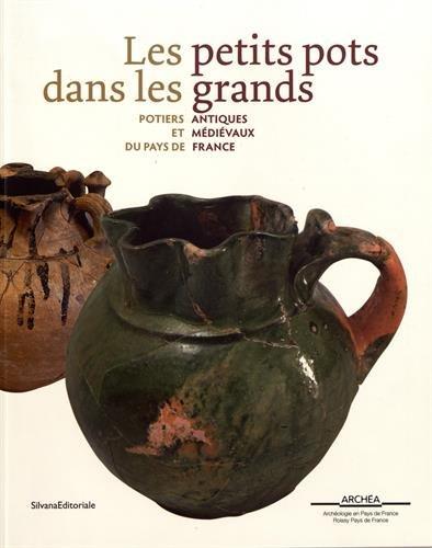 Les petits pots dans les grands: Potiers antiques et médievaux en Pays de France par Collectif