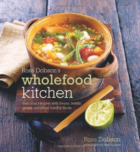 ross-dobsons-wholefood-kitchen-delicious-recipes-with-beans-lentils-grains-and-other-natural-foods-b