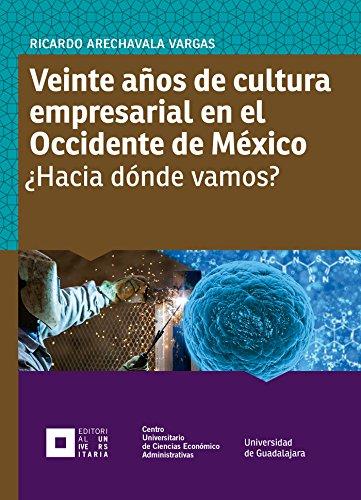 Veinte años de cultura empresarial en el Occidente de México: ¿Hacia dónde vamos? (Monografías de la academia) por Ricardo Arechavala Vargas