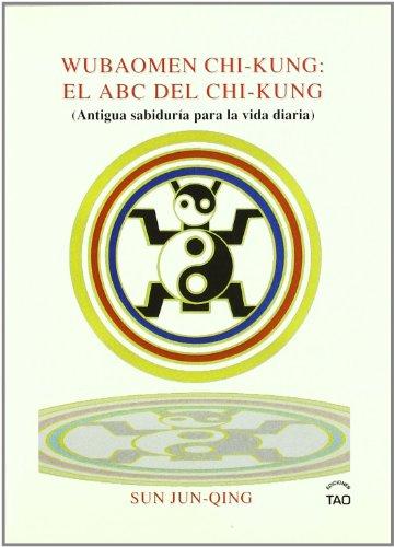 Wubaomen chi-kung:el ABC del chi-kung.antigua sabiduria para vida diar
