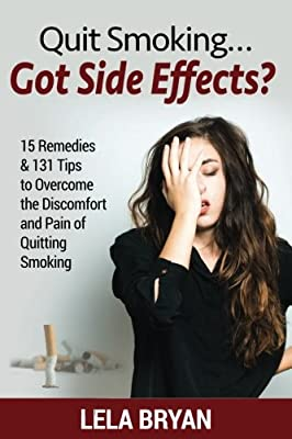 Quit Smoking...Got Side Effects?: 15 Remedies & 131 Tips To Overcome The Discomfort And Pain Of Quitting Smoking (Black And White Version) from CreateSpace Independent Publishing Platform