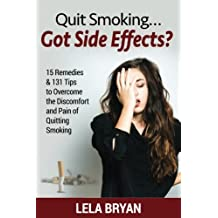 Quit Smoking...Got Side Effects?: 15 Remedies & 131 Tips To Overcome The Discomfort And Pain Of Quitting Smoking (Black And White Version)