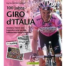 100 Jahre Giro d'Italia: Strecken, Fahrer und Legenden rund um den italienischen Radsport-Mythos