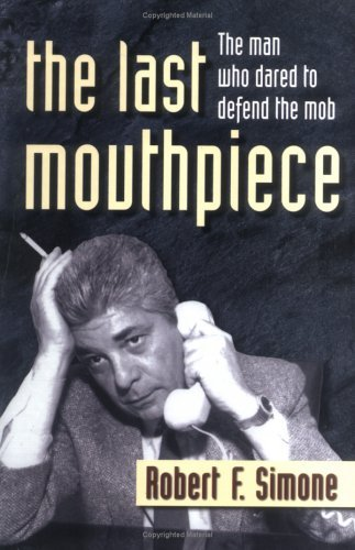 The Last Mouthpiece: The Man Who Dared to Defend the Mob by Robert F. Simone (1-Jun-2001) Hardcover