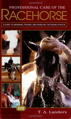 Professional Care of the Racehorse: A Guide to Grooming, Feeding and Handling the Equine Athlete