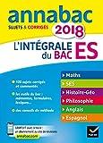 Annales Annabac 2018 L'intégrale Bac ES : sujets et corrigés en maths, SES, histoire-géographie, philosophie et langues (Annabac Sujets et Corrigés La Compil') (French Edition)