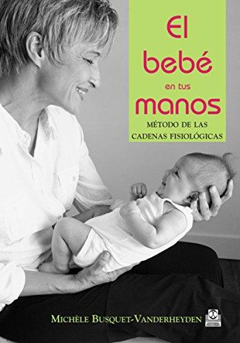 El bebé en tus manos: Método de las cadenas fisiológicas (Color) (Medicina nº 87) por Michèle Busquet-Vanderheyden