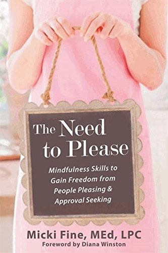 Need to Please: Mindfulness Skills to Gain Freedom from People Pleasing and Approval Seeking by Micki Fine (2013-12-19)