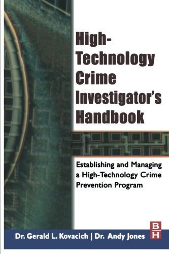 High-Technology Crime Investigator's Handbook, Second Edition: Establishing and Managing a High-Technology Crime Prevention Program by Gerald L. Kovacich CFE CPP CISSP (2006-09-08)