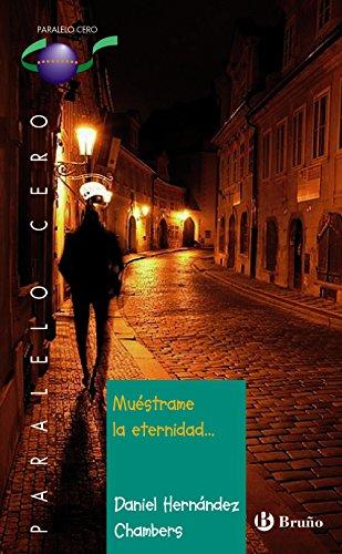 Muéstrame la eternidad (Castellano - Juvenil - Paralelo Cero) - 9788469620960 por Daniel Hernández Chambers