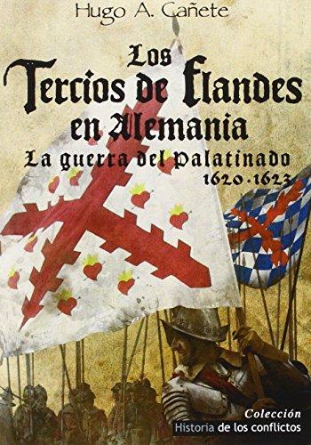 Los Tercios de Flandes en Alemania: La Guerra del Palatinado 1620-1623 (Historia de los Conflictos)