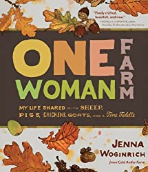 One-Woman Farm: My Life Shared with Sheep, Pigs, Chickens, Goats, and a Fine Fiddle by Jenna Woginrich (2013-10-08)