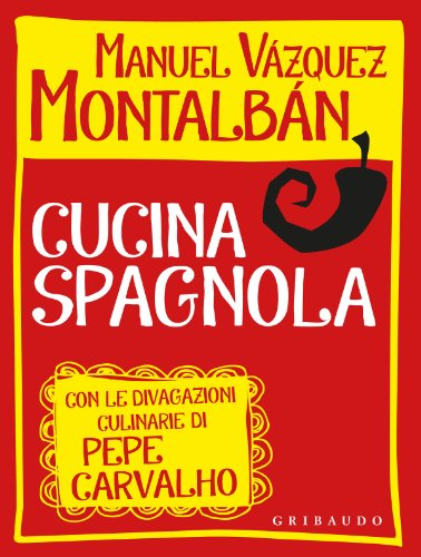 Cucina spagnola. Con le divagazioni culinarie di Pepe Carvalho