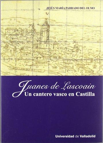 JUANES DE LASCOAIN. UN CANTERO VASCO EN CASTILLA
