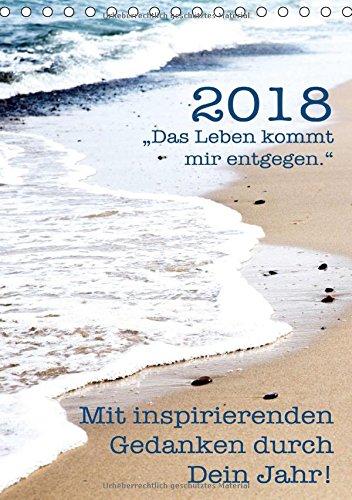 Mit inspirierenden Gedanken durch Dein Jahr. 2018 (Tischkalender 2018 DIN A5 hoch): Ein inspirierender Kalender mit 12 wunderschönen Zitaten und ... (Monatskalender, 14 Seiten ) (CALVENDO Kunst)