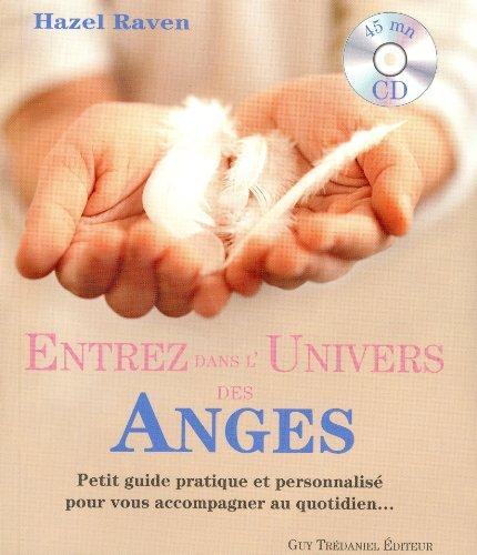 Entrez dans l'Univers des Anges : Petit guide pratique et personnalisé pour vous accompagner au quotidien... (1CD audio)