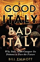 Good Italy, Bad Italy: Why Italy Must Conquer Its Demons to Face the Future