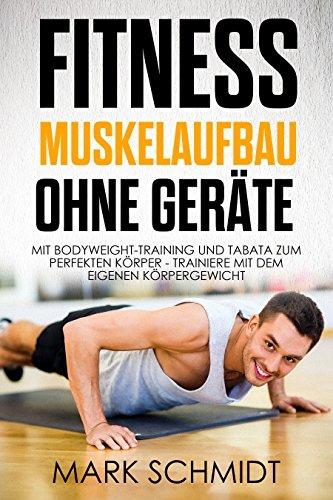 Fitness - Muskelaufbau ohne Geräte - Mit Bodyweight-Training und Tabata zum perfekten Körper - Trainiere mit dem eigenen Körpergewicht