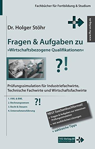 Fragen & Aufgaben zu »Wirtschaftsbezogene Qualifikationen«: Prüfungssimulation für Industriefachwirte, Technische Fachwirte und Wirtschaftsfachwirte (Fachbücher für Fortbildung & Studium)