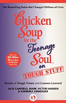Chicken Soup for the Teenage Soul on Tough Stuff: Stories of Tough Times and Lessons Learned (Chicken Soup for the Soul) by [Canfield, Jack, Hansen, Mark Victor, Kirberger, Kimberly]