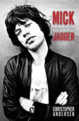 Mick: The Wild Life and Mad Genius of Jagger by Christopher Andersen (2012-07-24)