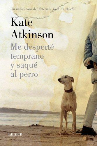 Me desperté temprano y saqué al perro (Detective Jackson Brodie) (Spanish Edition)