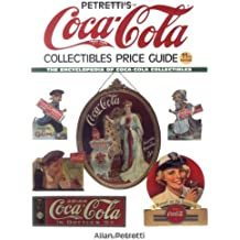 Petretti's Coca-Cola Collectibles Price Guide: The Encyclopedia of Coca-Cola Collectibles (Warman's Coca-Cola Collectibles: Identification & Price Guide)