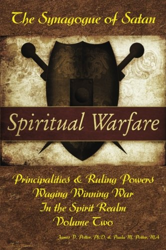 Waging Winning War in the Spirit Realm: The Synagogue of Satan & Its Ruling Powers: Volume 2