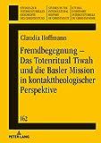 Fremdbegegnung – Das Totenritual Tiwah und die Basler Mission in kontakttheologischer Perspektive (Studien zur interkulturellen Geschichte des ... History of Christianity, Band 162)