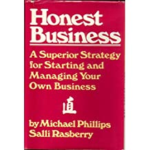 Honest Business: A Superior Strategy for Starting and Managing Your Own Business (English Edition)