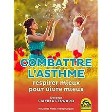 Combattre l'Asthme: respirer mieux pour vivre mieux (Nouvelles Pistes Thérapeutiques)