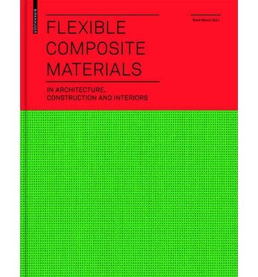 [(Flexible Composite Materials in Architecture, Construction and Interiors )] [Author: Rene Motro] [May-2013]