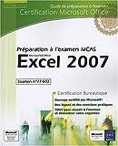 Excel 2007 - Préparation à l'examen Microsoft Certified Application Specialist (77-602)...