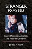Stranger to My Self: Inside Depersonalization: The Hidden Epidemic