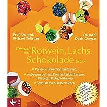 Gesund mit Rotwein, Lachs, Schokolade & Co.: Die neue Präventionsernährung - Vorbeugen bei Herz-Kreislauf-Erkrankungen, Diabetes, Krebs, Alzheimer - Bewusst essen, lustvoll leben