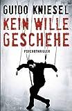 Kein Wille geschehe - Guido Kniesel
