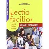Lectio facilior l'ora di traduzione. Esercizi, versioni, metodo. Per i Licei e gli Ist. magistrali