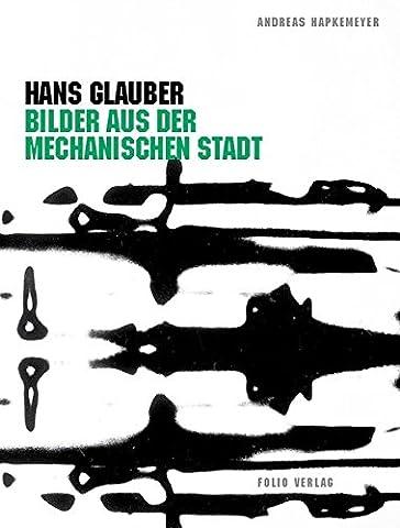 Hans Glauber. Bilder aus der mechanischen Stadt (Typografie Folio)