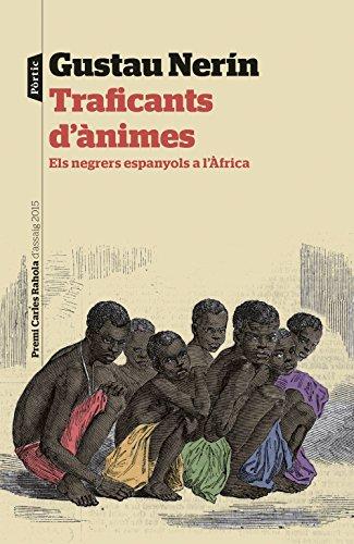Descargar Libro Traficants d'ànimes: Els negrers espanyols a l'Àfrica de Gustau Nerín