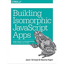 Building Isomorphic JavaScript Apps: From Concept to Implementation to Real-World Solutions by Jason Strimpel (2016-09-22)