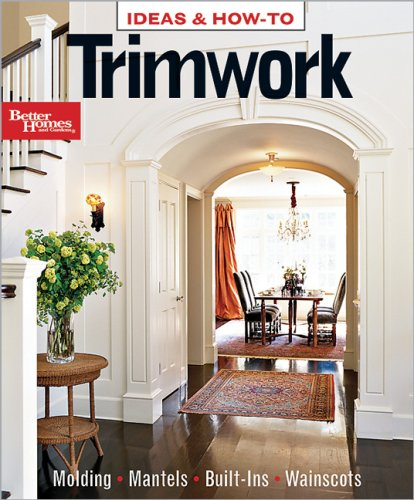 Ideas & How-To Trimwork (Ideas & How-To): Ideas and How-To (Better Homes & Gardens Decorating)