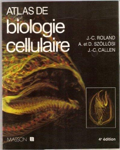 ATLAS DE BIOLOGIE CELLULAIRE. 4ème édition