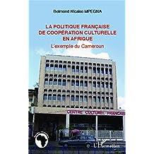 La politique française de coopération culturelle en Afrique: L'exemple du Cameroun
