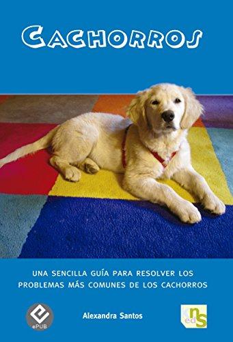 Cachorros: Una sencilla guía para resolver los problemas más comunes de los cachorros por Alexandra Santos