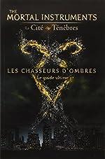 The Mortal Instruments - La Cité des Ténèbres - Les Chasseurs d'Ombres - Le guide de la saga de Mimi O'Connor